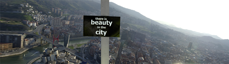 There is Beauty in the City: Bilbao